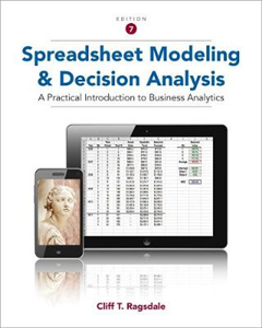 Spreadsheet Modeling and Decision Analysis: A Practical Introduction to Business Analytics