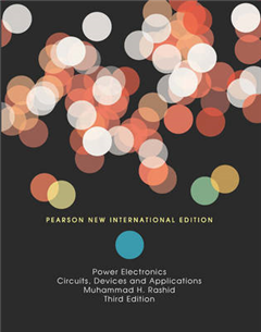 Power Electronics: Pearson New International Edition: Circuits, Devices and Applications