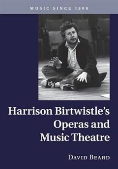 Harrison Birtwistle's Operas and Music Theatre