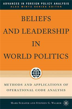 Beliefs and Leadership in World Politics: Methods and Applications of Operational Code Analysis