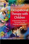 Occupational Therapy with Children: Understanding Children\'s Occupations and Enabling Participation