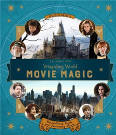J.K. Rowling\'s Wizarding World: Movie Magic Volume One: Extraordinary People and Fascinating Places