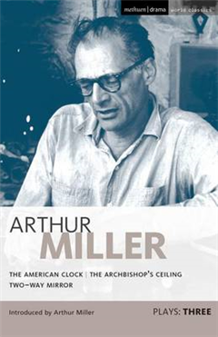"""Miller Plays: v. 3: """"American Clock"""", The """"Archbishop\'s Ceiling"""",  """"Two-way Mirror"""""""