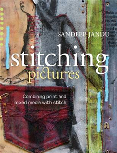 Stitching Pictures: Combining Print and Mixed Media with Stitch