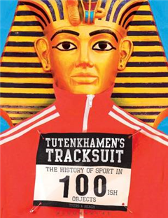 Tutenkhamen\'s Tracksuit: The History Of Sport In 100ish Objects