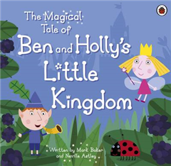 Ben And Holly\'s Little Kingdom: The Magical Tale Of Ben AndHolly\'s