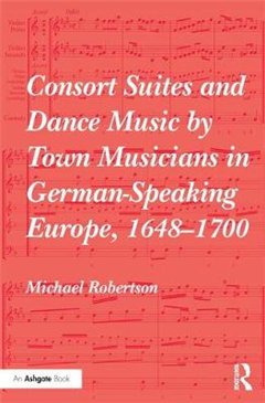 Consort Suites and Dance Music by Town Musicians in German-Speaking Europe, 1648-1700
