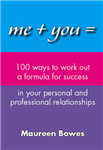 Me + You = 100 Ways to Work Out a Formula for Success in Your Personal and Professional Relationships