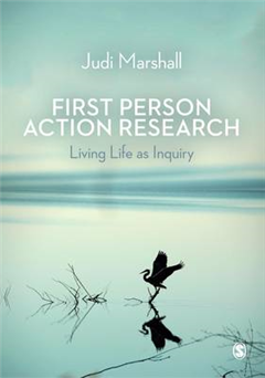 First Person Action Research: Living Life as Inquiry