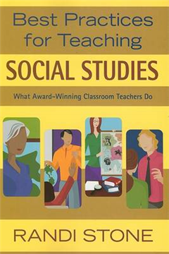 Best Practices for Teaching Social Studies: What Award-Winning Classroom Teachers Do