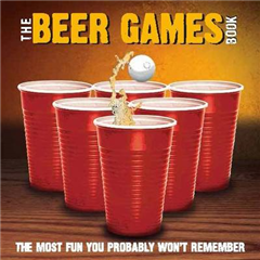 The Beer Games Book: The Most Fun You Probably Won\'t Remember