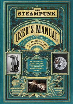 Steampunk User's Manual: An Illustrated Practical and Whimsi