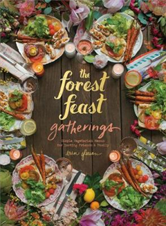 Forest Feast Gatherings: Simple Vegetarian Menus for Hosting