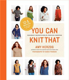 You Can Knit That: Foolproof Instructions for Fabulous Sweat