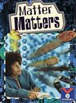 Matter Matters: Physical Science, Matter