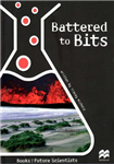 Battered to Bits: Earth Science: Weathering and Erosion: Reading Age 9.8 Years
