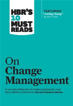 "HBR\'s 10 Must Reads on Change Management (including featured article ""Leading Change,"" by John P. Kotter)"