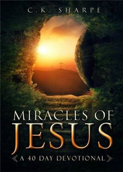 Miracles of Jesus: A 40-Day Devotional Exploring All the Mir