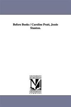 Before Books / Caroline Pratt, Jessie Stanton.