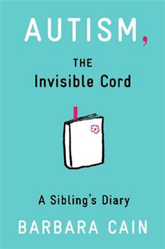 Autism, The Invisible Cord: A Sibling\'s Diary