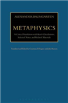 Metaphysics: A Critical Translation with Kant\'s Elucidations, Selected Notes, and Related Materials
