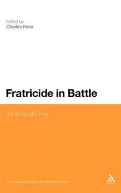 Fratricide in Battle: (Un)friendly Fire