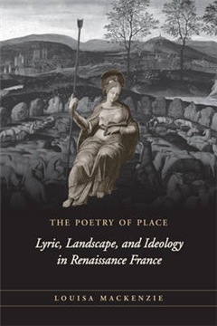 The Poetry of Place: Lyric, Landscape, and Ideology in Renaissance France