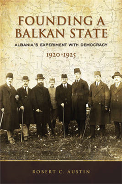 Founding a Balkan State: Albania\'s Experiment with Democracy, 1920-1925
