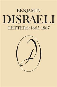 Benjamin Disraeli Letters: 1865-1867, Volume IX