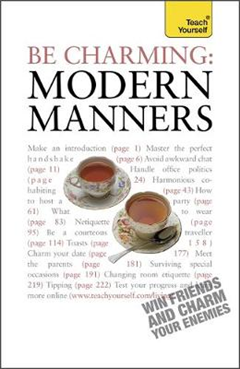 Be Charming: Modern Manners: How to win friends and charm your enemies: an introduction to modern etiquette