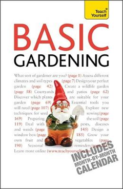 Basic Gardening: A step by step guide to garden care and growing fruit, flowers and vegetables