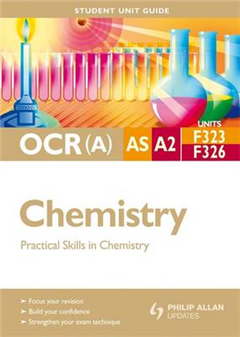 OCR(A) AS/A2 Chemistry Student Unit Guide: Practical Skills in Chemistry: Units F323 & F326