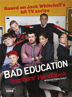 Bad Education: Based on Jack Whitehall\'s hit TV series