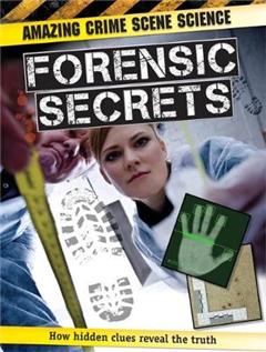 Amazing Crime Scene Science: Forensic Secrets