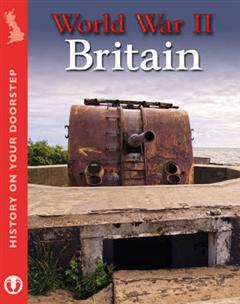 History on Your Doorstep: World War II Britain