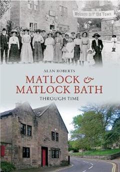 Matlock & Matlock Bath Through Time