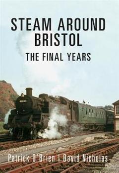 Steam Around Bristol: The Final Years