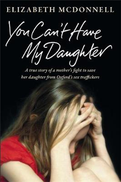 You Can\'t Have My Daughter: A true story of a mother\'s desperate fight to save her daughter from Oxford\'s sex traffickers.