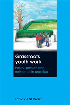 Grassroots Youth Work: Policy, Passion and Resistance in Practice