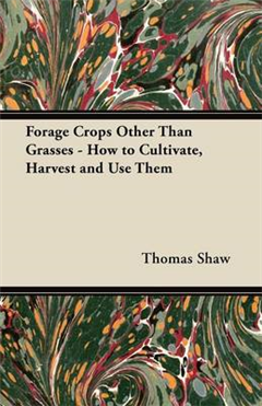 Forage Crops Other Than Grasses - How to Cultivate, Harvest