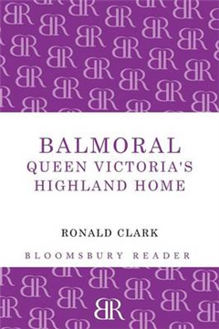 Balmoral: Queen Victoria\'s Highland Home