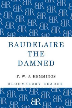 Baudelaire the Damned: A Biography