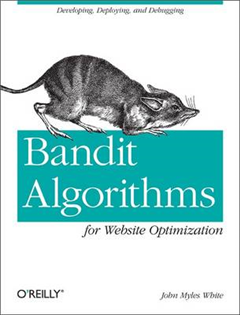 Bandit Algorithms for Website Optimization: Developing, Deploying, and Debugging