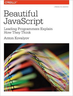 Beautiful JavaScript: Leading Programmers Explain How They Think