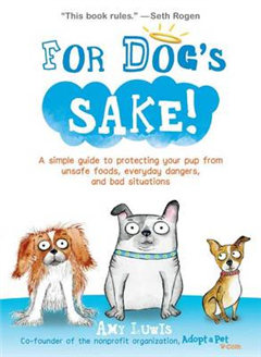 For Dog\'s Sake!: A Simple Guide to Protecting Your Pup from Unsafe Foods, Everyday Dangers, and Bad Situations