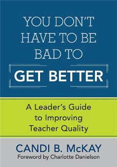 You Don\'t Have to Be Bad to Get Better: A Leader\'s Guide to Improving Teacher Quality