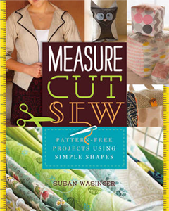 Measure, Cut, Sew: Pattern-Free Projects Using Simple Shapes