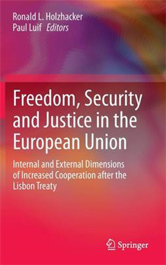 Freedom, Security and Justice in the European Union: Internal and External Dimensions of Increased Cooperation after the Lisbon Treaty