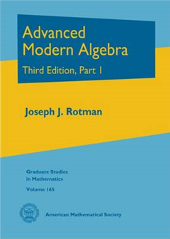 Advanced Modern Algebra: Third Edition, Part I