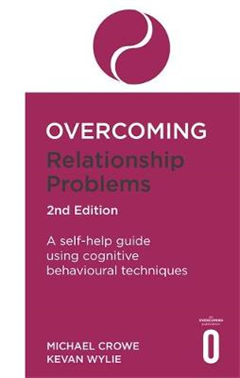 Overcoming Relationship Problems 2nd Edition: A self-help guide using cognitive behavioural techniques